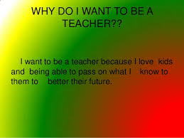 on why do you want to become a teacher essay on why do you want to become a teacher