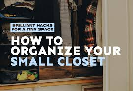 how to organize your small closet brilliant s for a tiny space