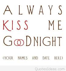 kiss me for goodnight saying