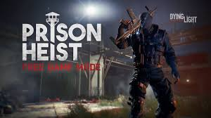Dying Light Modes Dying Light Prison Heist Free Game Mode Available Now
