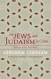 on jews and judaism in crisis selected essays gershom scholem on jews and judaism in crisis selected essays gershom scholem werner j dannhauser 9781589880740 com books