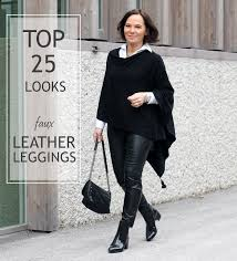 how to wear faux leather leggings over 50 my personal top 25 versatile looks