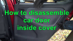 how to disemble car door inside cover