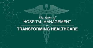 The Role Of Hospital Management In Transforming Healthcare