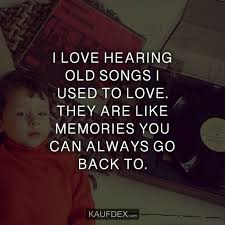 At Kaufdex Lustige Sprüche I Love Hearing Old Songs I Used To