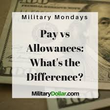 Pay Vs Allowances Whats The Difference Military Dollar