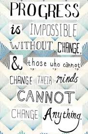 Quotes About Progress Cool Progress Is Impossible Without Change MoveMe Quotes