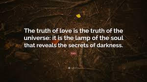 Kabir Quote The Truth Of Love Is The Truth Of The Universe It Is