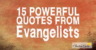 Christian Quotes On Evangelism Best of 24 Powerful Quotes From Evangelists ChristianQuotes