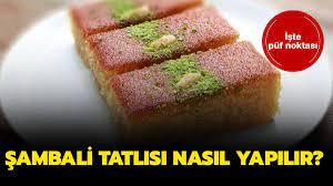 Gelinim Mutfakta Şambali tatlısı tarifi, malzemeleri! Şambali tatlısı nasıl  yapılır?