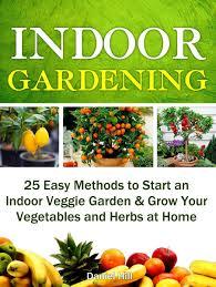 indoor gardening 25 easy methods to start an indoor veggie garden grow your vegetables and herbs at home ebook by daniel hill 9781386977094 rakuten