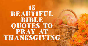 Beautiful Thanksgiving Quotes Best Of 24 Beautiful Bible Quotes To Pray At Thanksgiving ChristianQuotes