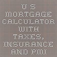 Usmortgage Calculator U S Mortgage Calculator With Taxes Insurance And Pmi Finances