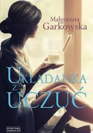 Układanka z uczuć by <b>Małgorzata Garkowska</b>