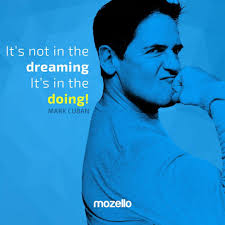 Dreaming In Cuban Quotes Best Of It's Not In The Dreaming It's In The Doing Mark Cuban Www