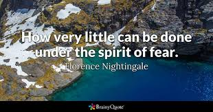 Florence Nightingale Quotes Cool How Very Little Can Be Done Under The Spirit Of Fear Florence