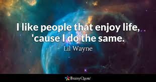Enjoying Life Quotes Extraordinary Enjoy Life Quotes BrainyQuote