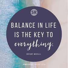 Wisdom Quotes Balance In Life Is The Key To Everything Bryant Best Balanced Life Quotes