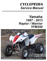 yamaha yfm raptor warrior cyclepedia printed atv repair manual yamaha yfm350 raptor warrior cyclepedia printed atv repair