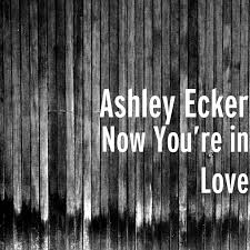 Now You're in Love created by Ashley Ecker | Popular songs on TikTok