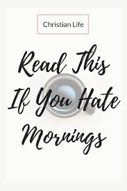 Read this if you hate mornings