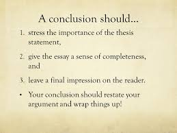 writing a conclusion presented by erika wanczuk based on a  a conclusion should 1 stress the importance of the thesis statement 2