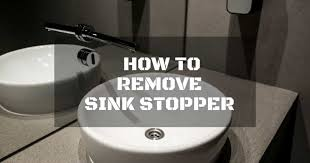 how to remove sink stopper 3 easy