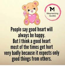 Mesmerizing Quotes People Say Good Heart Will Always Be Happy Magnificent Good Heart Quotes