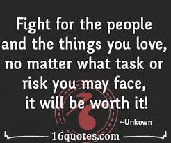 Fight For What You Love Quotes Adorable Fight For The People And The Things You Love No Matter What Task Or