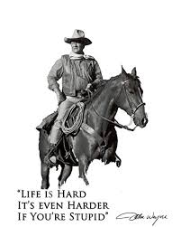 Amazon JOHN WAYNE CHISUM AUTOGRAPHED PHOTO COPY QUOTE LIFE IS Magnificent Life Is Hard Its Harder If Youre Stupid Poster