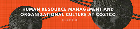 organizational culture at costco and its human resource management costco human resource management and organizational culture