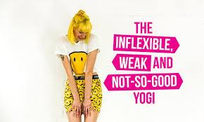 inflexible. the inflexible, weak and not-so-good yogi inflexible