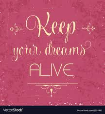 Keep Your Dreams Alive Quote Best of Keep Your Dreams Alive Quote Typographic Vector Image