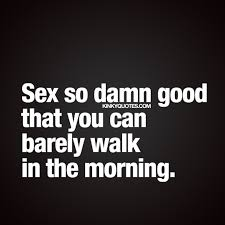 """Naughty Good Morning Quotes Best of Sex So Damn Good That You Can Barely Walk In The Morning"""" Oh Yes"""