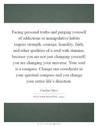 Quotes About Facing Yourself Best Of Facing Personal Truths And Purging Yourself Of Addictions Or