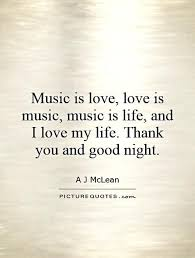 Music Love Quotes Delectable Music Is Love Love Is Music Music Is Life And I Love My Life