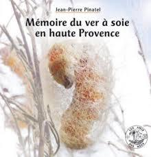 Mémoire du ver à soie en haute Provence / Jean-Pierre Pinatel |