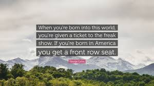 George Carlin Quote When Youre Born Into This World Youre Given