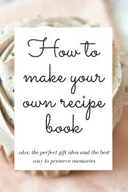 How To Make A Recipe Book How To Make Your Own Recipe Book Holiday Gift Idea