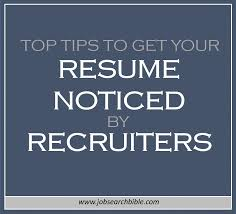 top tips to get your resume noticed by recruiters job search bible how to get resume
