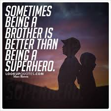 Brotherly Love Quotes Awesome Sometimes Being A Brother Is Better Than Being A Superhero