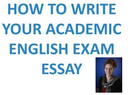 exam essay writing for academic english  exam essay writing for academic english