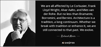 Frank Lloyd Wright Quotes Best Richard Meier Quote We Are All Affected By Le Corbusier Frank