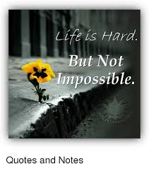 Life Is Hard But Not Impossible Quotes And Notes Life Meme On MEME Gorgeous Life Is Hard Quotes