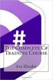 The Complete C# Training Course: Rhodes, Ava T: 9781505397468: Amazon.com:  Books