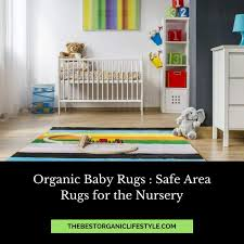 organic baby rugs safe area rugs for the nursery the best organic lifestyle