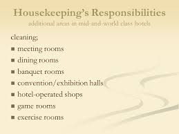 chapter  planning and organizing the housekeeping department    housekeeping    s responsibilities additional areas in mid and world class hotels cleaning  meeting rooms