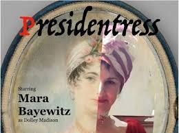 Mara Bayewitz On Playing 'Dolley Madison, Presidentress' - DC Metro ...