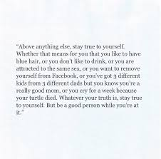 Stay Yourself Quotes Best of Stay True To Yourself Quotes Pinterest Stay True Wise Words