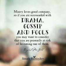 Beware Of Dramatics Forums Of Gossip And Discern Between Those Who Impressive Misery Loves Company Quotes
